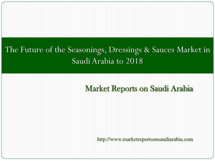 The Future of the Seasonings, Dressings & Sauces Market in Saudi Arabia to 2018