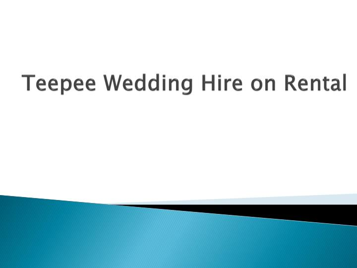 Teepee wedding hire on rental