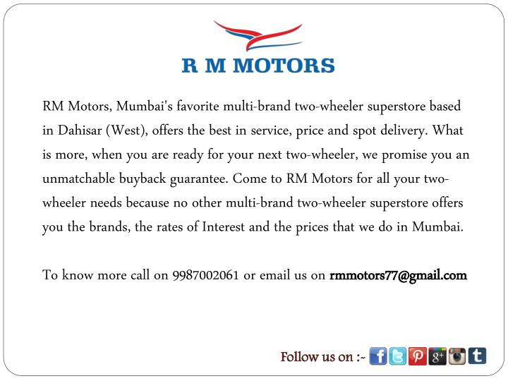 RM Motors, Mumbai's favorite multi-brand two-wheeler superstore based in Dahisar (West), offers the ...