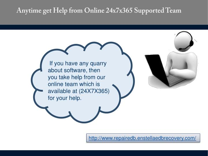 Anytime get Help from Online 24x7x365 Supported Team