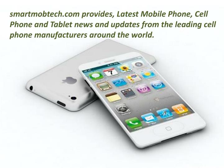Smartmobtech.com provides, Latest Mobile Phone, Cell Phone and Tablet news and updates from the lead...