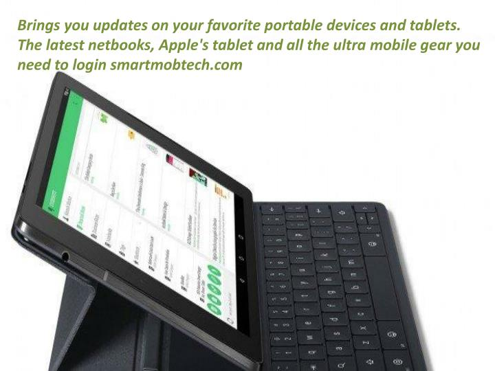 Brings you updates on your favorite portable devices and tablets. The latest