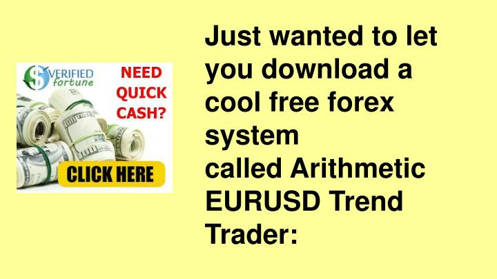 Just wanted to let you download a cool free forex system