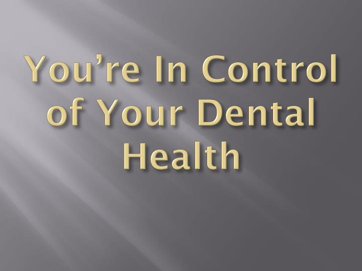 You're In Control of Your Dental Health