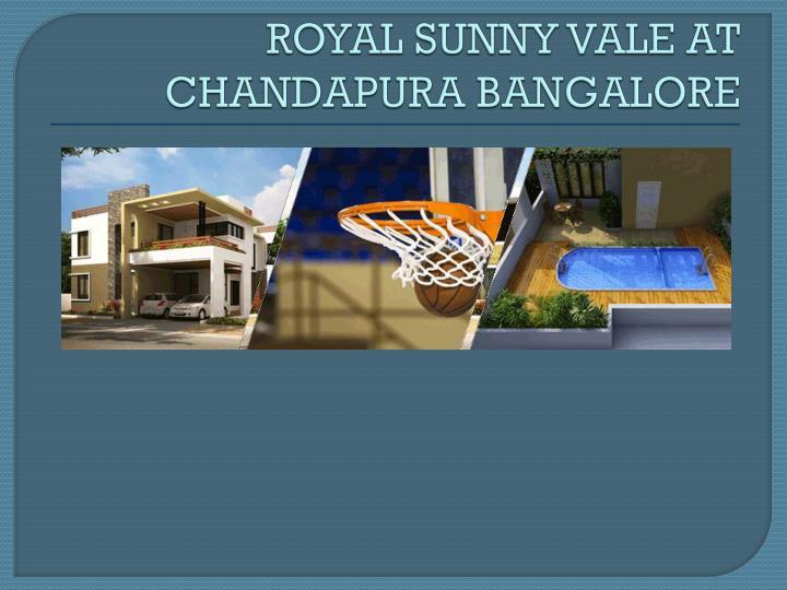 ROYAL SUNNY VALE AT CHANDAPURA BANGALORE