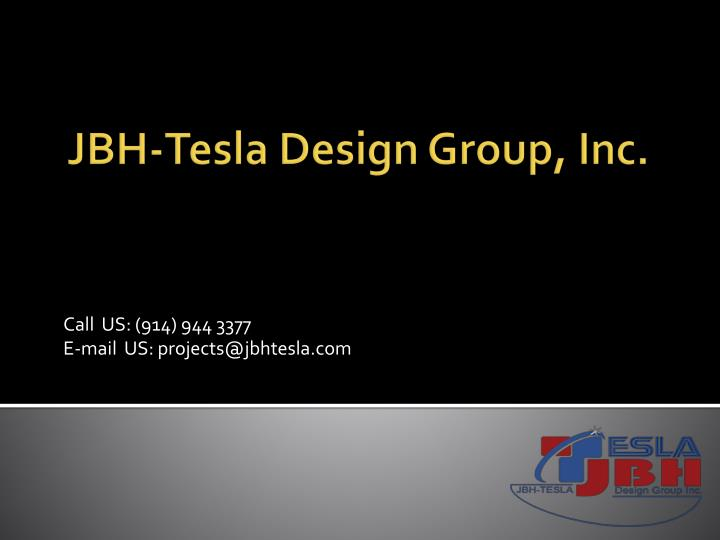 Call us 914 944 3377 e mail us projects@jbhtesla com
