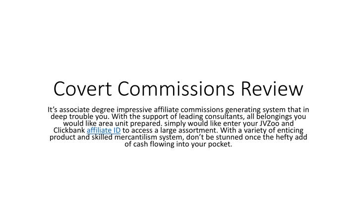 Covert commissions review