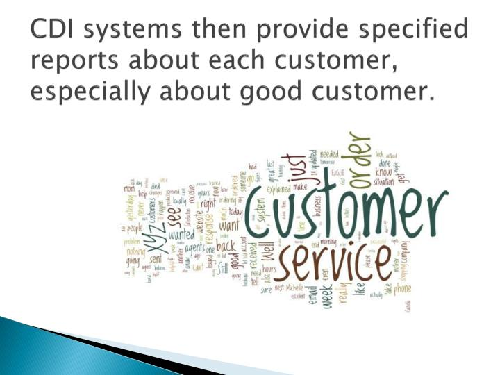 CDI systems then provide specified reports about each customer, especially about good customer