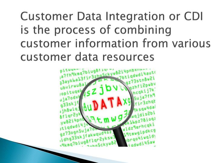Customer Data Integration or CDI is the process of combining customer information from various customer data