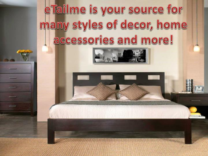 eTailme is your source for many styles of decor, home accessories and more!