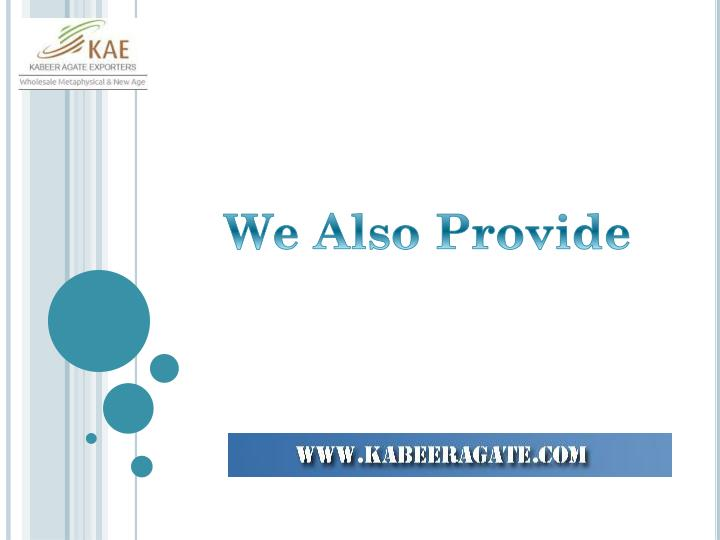 We Also Provide