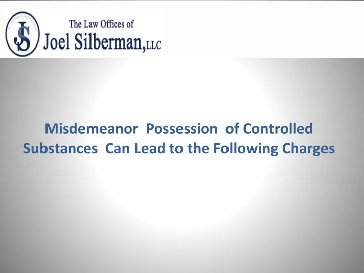 Misdemeanor possession of controlled substances can lead to the following charges