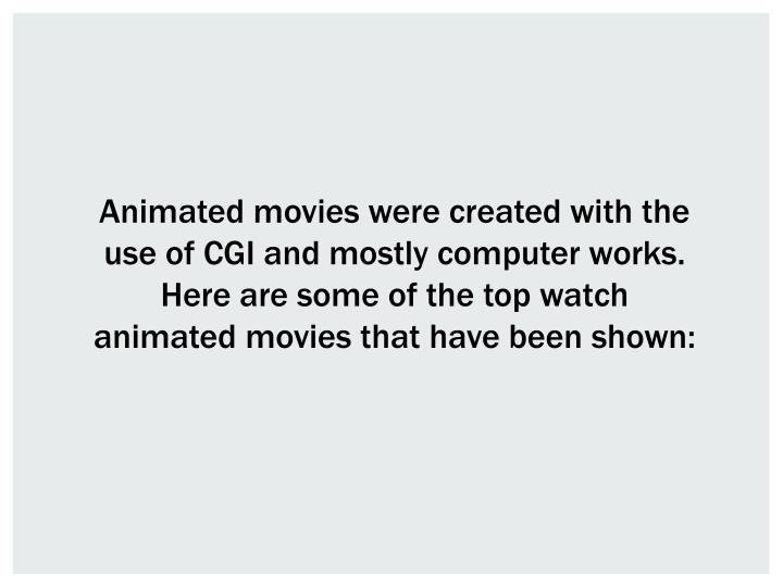 Animated movies were created with the use of CGI and mostly computer works. Here are some of the top watch animated movies that have been shown: