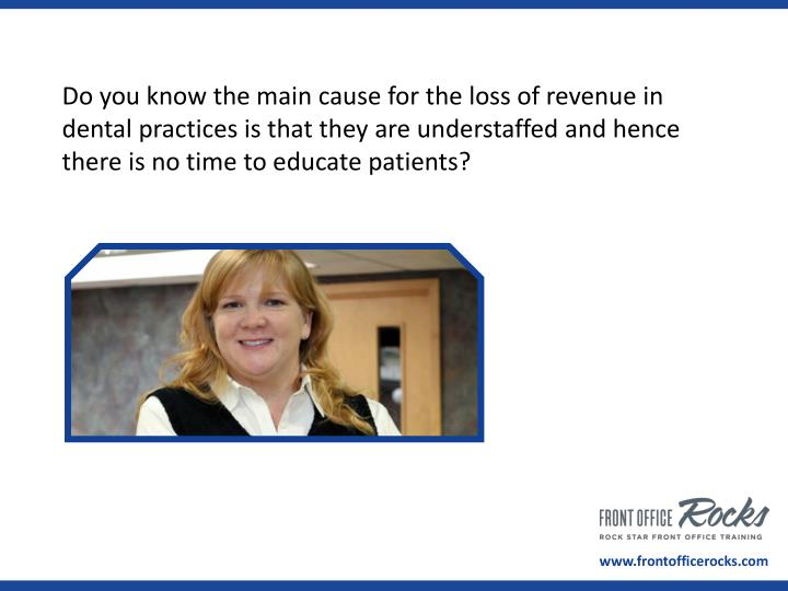 Do you know the main cause for the loss of revenue in dental practices is that they are understaffed...