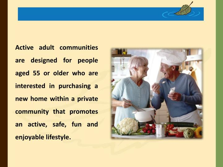 Active adult communities are designed for people aged 55 or older who are interested in purchasing a...