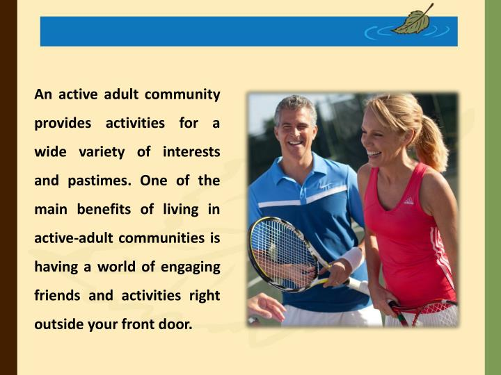 An active adult community provides activities for a wide variety of interests and pastimes. One of t...