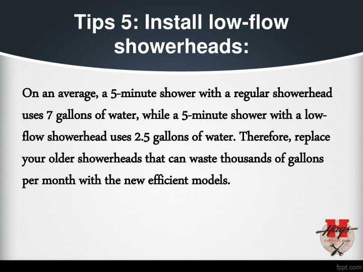 Tips 5: Install low-flow showerheads: