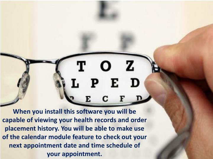 When you install this software you will be capable of viewing your health records and order placement history. You will be able to make use of the calendar module feature to check out your next appointment date and time schedule of your appointment.