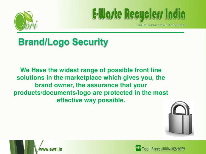 We Have the widest range of possible front line solutions in the marketplace which gives you, the brand owner, the assurance that your products/documents/logo are protected in the most effective way possible.