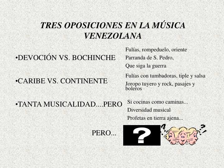 TRES OPOSICIONES EN LA MÚSICA VENEZOLANA