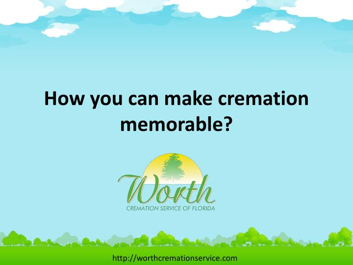 How you can make cremation memorable