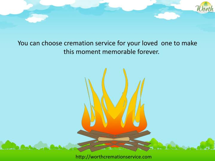 You can choose cremation service for your loved  one to make this moment memorable forever.