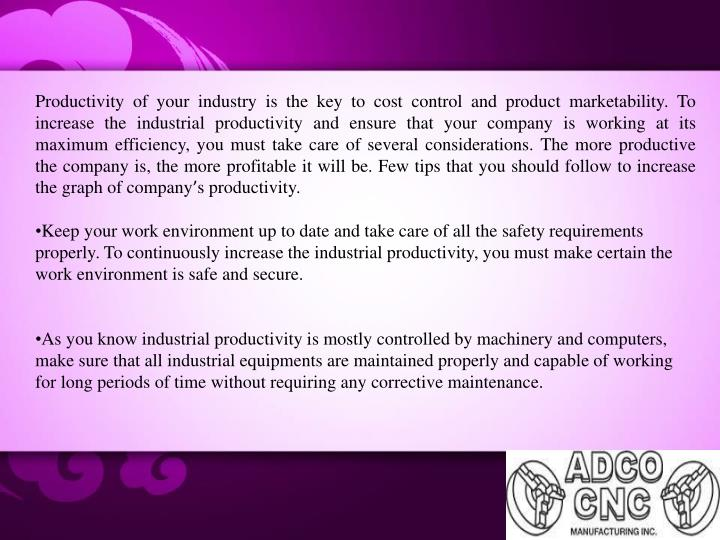 Productivity of your industry is the key to cost control and product marketability. To increase the ...
