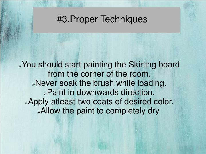 You should start painting the Skirting board from the corner of the room.