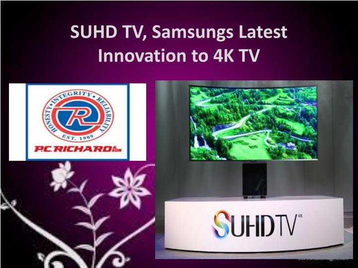 Suhd tv samsungs latest innovation to 4k tv