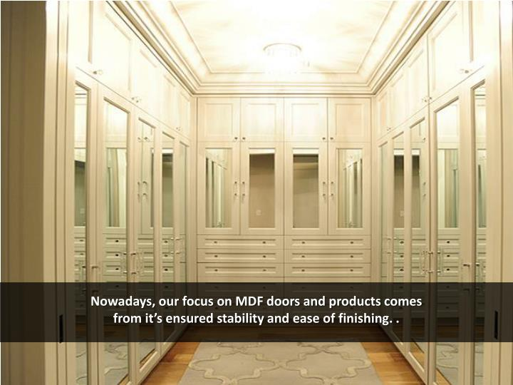 Nowadays, our focus on MDF doors and products comes