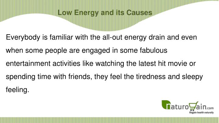 Low Energy and its Causes