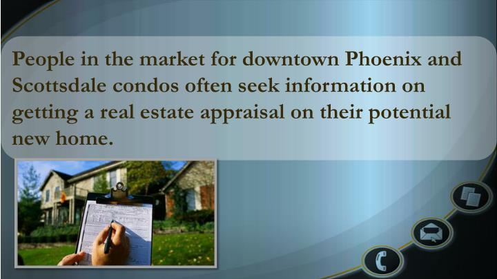 People in the market for downtown Phoenix and Scottsdale condos often seek information on getting a ...