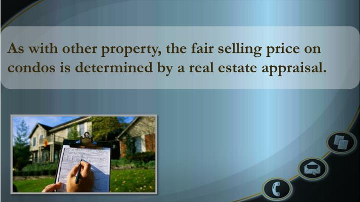 As with other property, the fair selling price on condos is determined by a real estate appraisal.