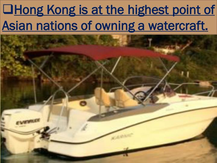 Hong Kong is at the highest point of Asian nations of owning a watercraft.
