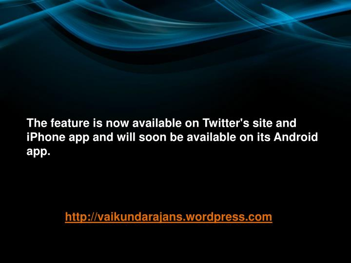 The feature is now available on Twitter's site and