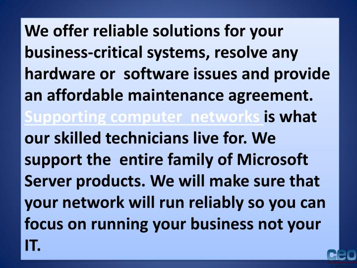 We offer reliable solutions for your business-critical systems, resolve any hardware or  software ...