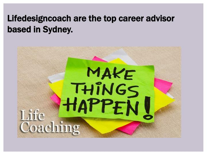 Lifedesigncoach are the top career advisor based in Sydney.