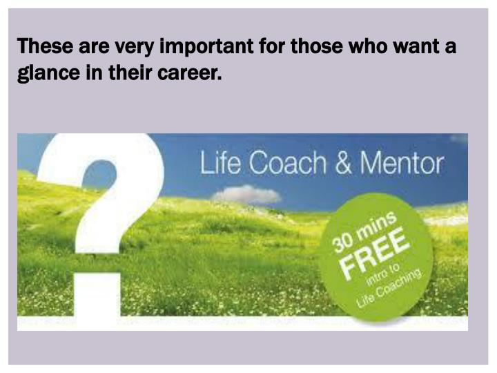 These are very important for those who want a glance in their career.
