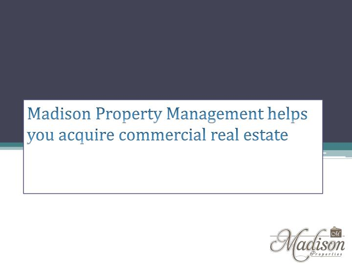 Madison property management helps you acquire commercial real estate
