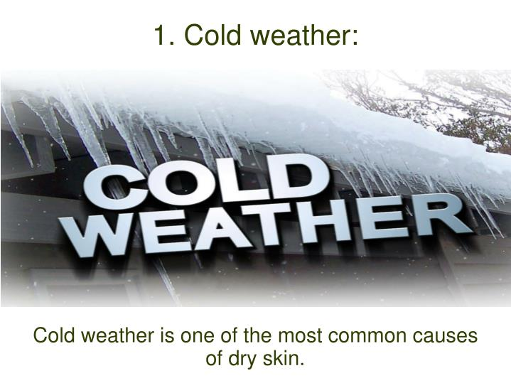 Cold weather is one of the most common causes of dry skin.