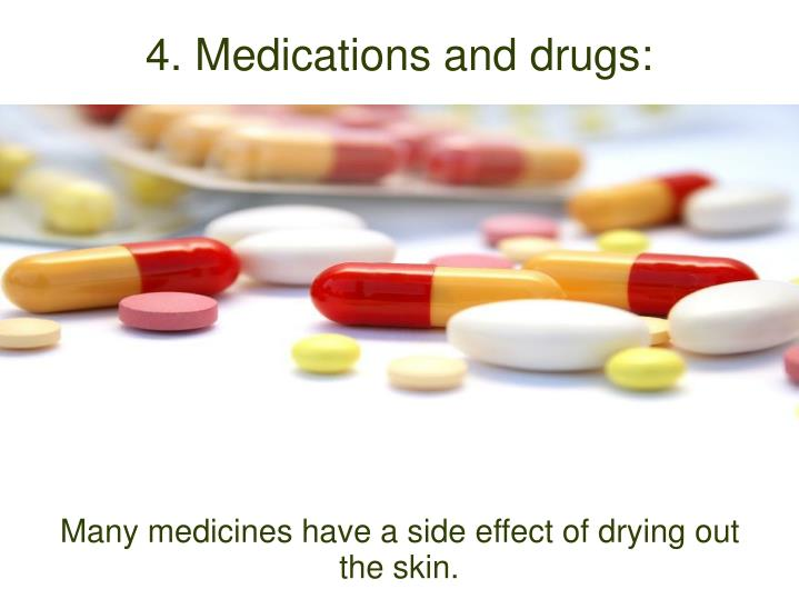 Many medicines have a side effect of drying out the skin.