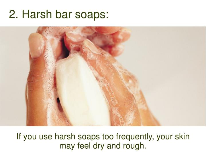 2. Harsh bar soaps: