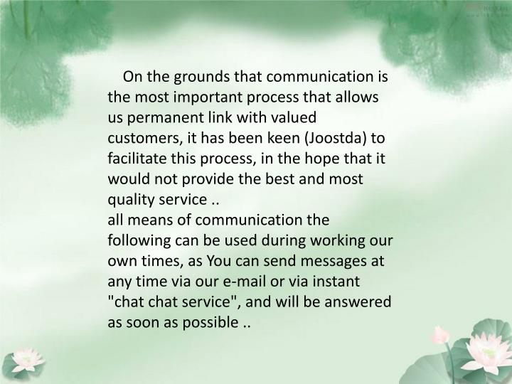 On the grounds that communication is the most important process that allows us permanent link with valued customers, it has been keen (