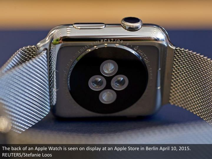 The back of an Apple Watch is seen on display at an Apple Store in Berlin April 10, 2015. REUTERS/Stefanie Loos