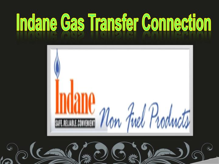 Indane Gas Transfer Connection