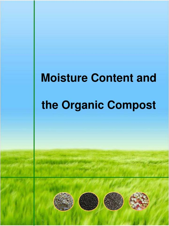 Moisture content and the organic compost