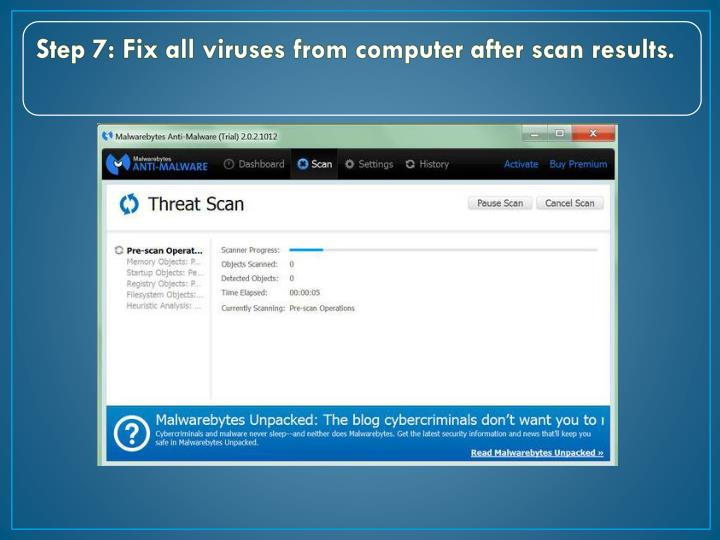 Step 7: Fix all viruses from computer after scan results.