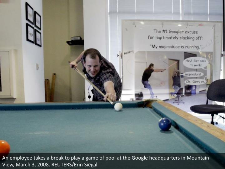An employee takes a break to play a game of pool at the Google headquarters in Mountain View, March 3, 2008. REUTERS/Erin Siegal