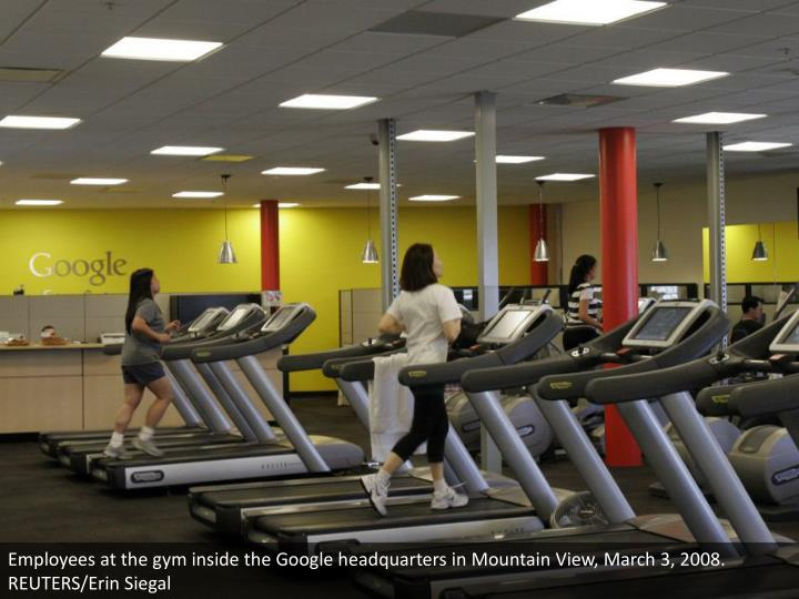 Employees at the gym inside the Google headquarters in Mountain View, March 3, 2008. REUTERS/Erin Siegal