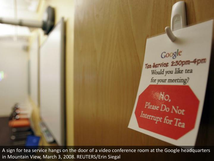 A sign for tea service hangs on the door of a video conference room at the Google headquarters in Mountain View, March 3, 2008. REUTERS/Erin Siegal
